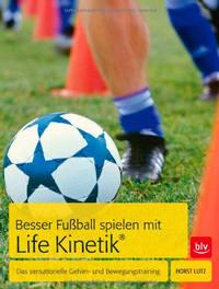 Horst Lutz, &bdquo;Besser Fu&szlig;ball spielen mit Life-Kinetik<sup>&reg;</sup>: Das sensationelle Gehirn- und Bewegungstraining&ldquo;