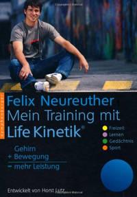 """Horst Lutz,  Felix Neureuther: """"Mein Training mit Life Kinetik: Gehirn + Bewegung = mehr Leistung"""""""